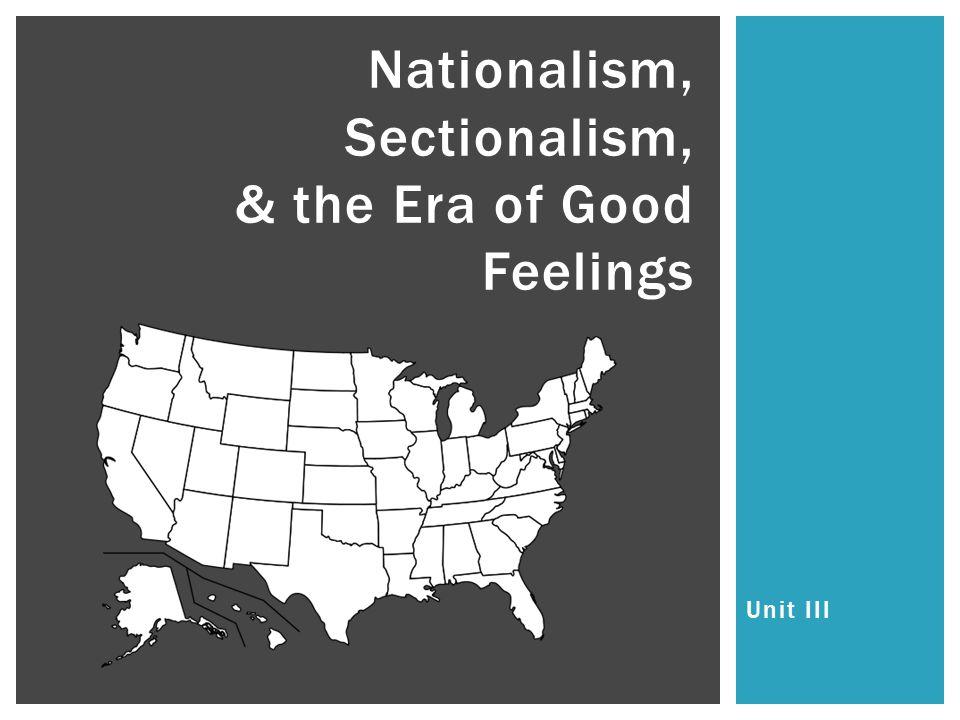 Unit III Nationalism, Sectionalism, & the Era of Good Feelings