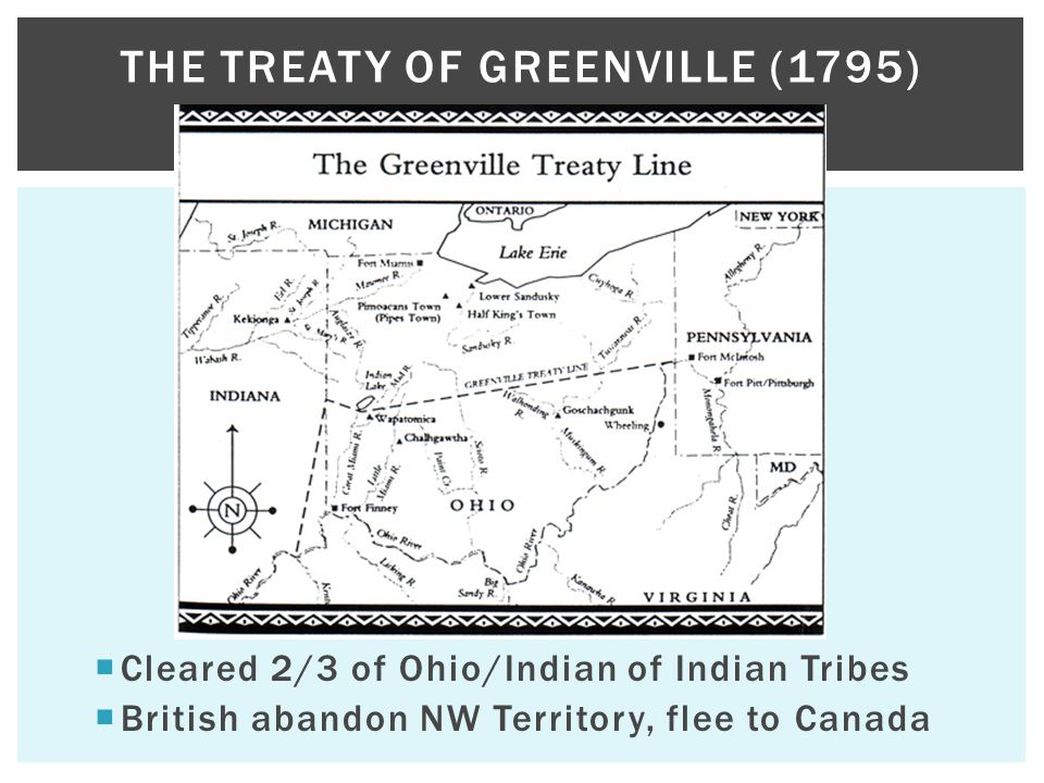  Cleared 2/3 of Ohio/Indian of Indian Tribes  British abandon NW Territory, flee to Canada THE TREATY OF GREENVILLE (1795)