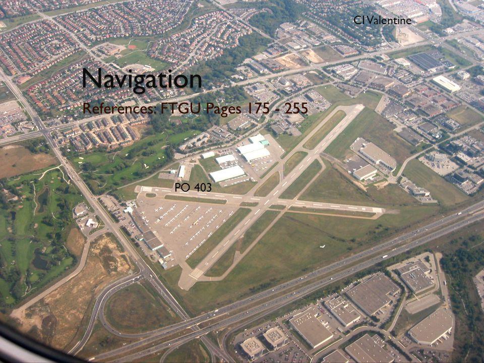 Navigation References: FTGU Pages 175 - 255 CI Valentine PO 403