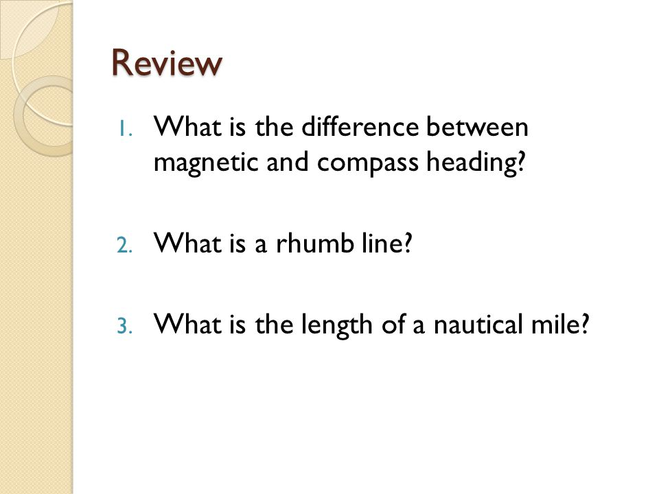 Review 1.What is the difference between magnetic and compass heading.