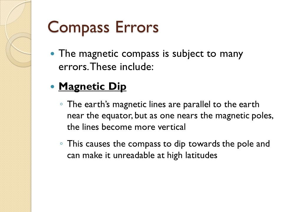 Compass Errors The magnetic compass is subject to many errors.