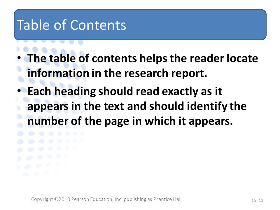 Table of Contents The table of contents helps the reader locate information in the research report.