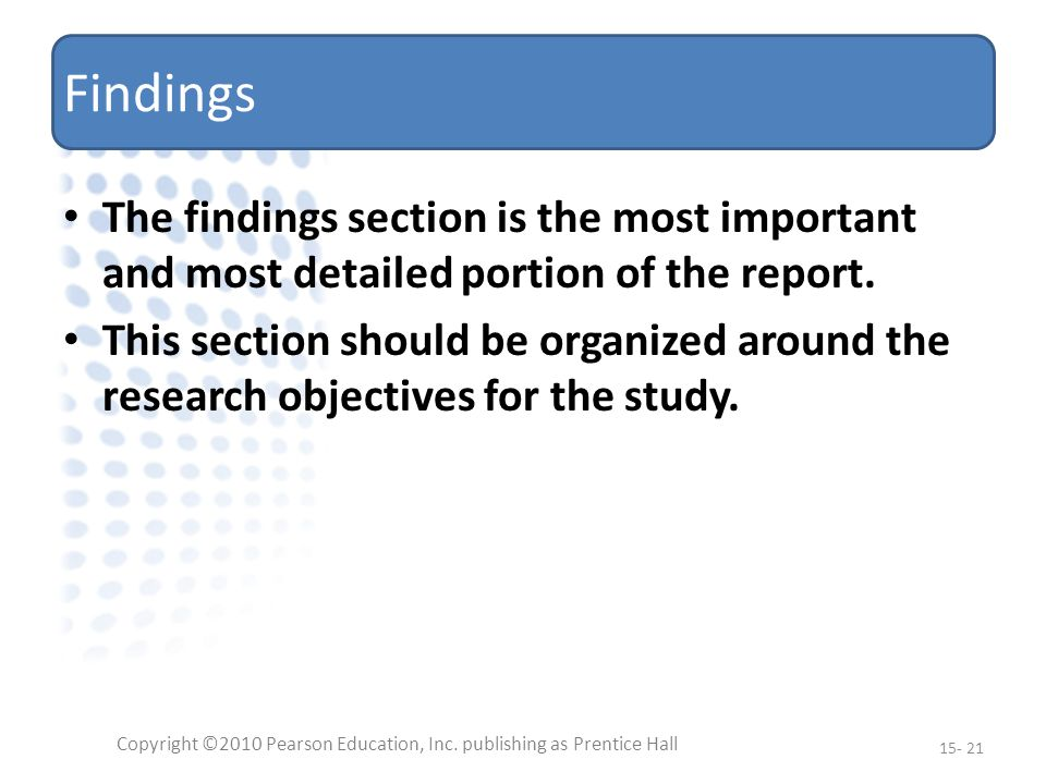 Findings The findings section is the most important and most detailed portion of the report.