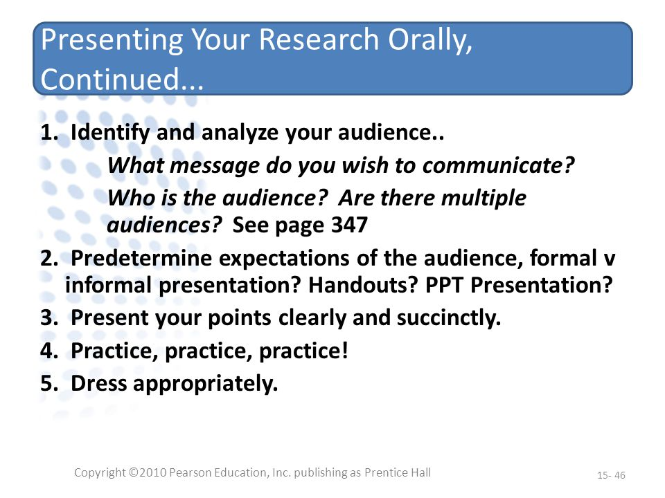 Presenting Your Research Orally, Continued... 1. Identify and analyze your audience..
