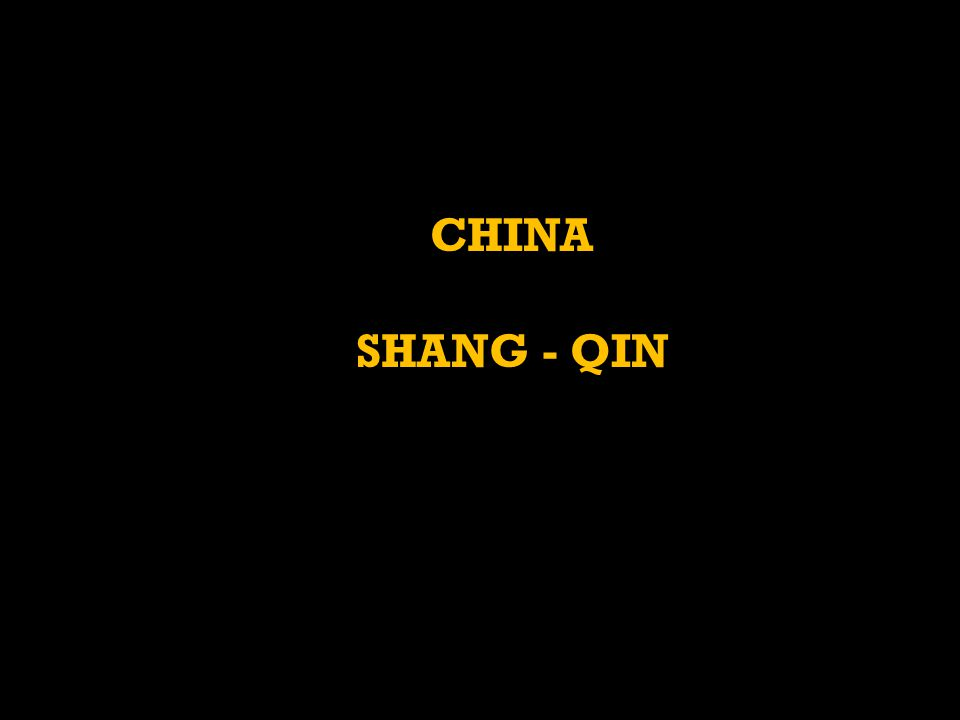 CHINA SHANG - QIN
