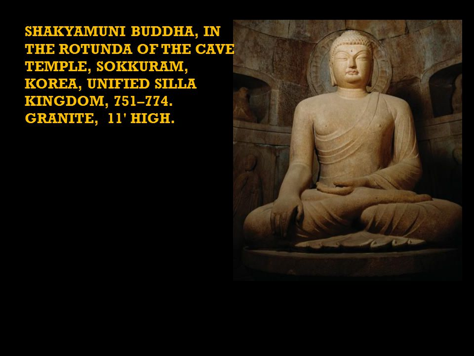 SHAKYAMUNI BUDDHA, IN THE ROTUNDA OF THE CAVE TEMPLE, SOKKURAM, KOREA, UNIFIED SILLA KINGDOM, 751–774.