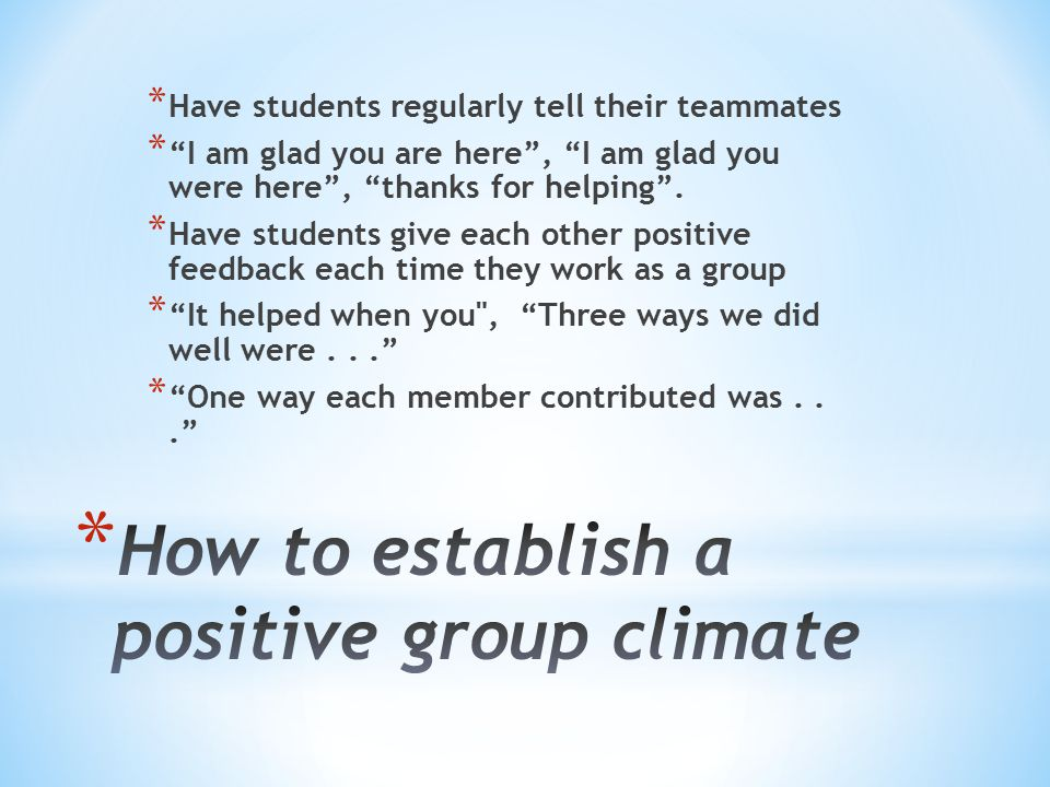 * When group members have problems, help them perceive them as interesting problem solving situations.