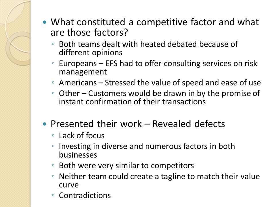 What constituted a competitive factor and what are those factors? ◦ Both teams dealt with heated debated because of different opinions ◦ Europeans – E