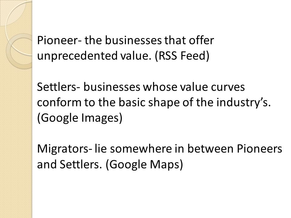 Pioneer- the businesses that offer unprecedented value. (RSS Feed) Settlers- businesses whose value curves conform to the basic shape of the industry'