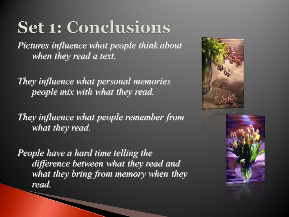 Pictures influence what people think about when they read a text. They influence what personal memories people mix with what they read. They influence
