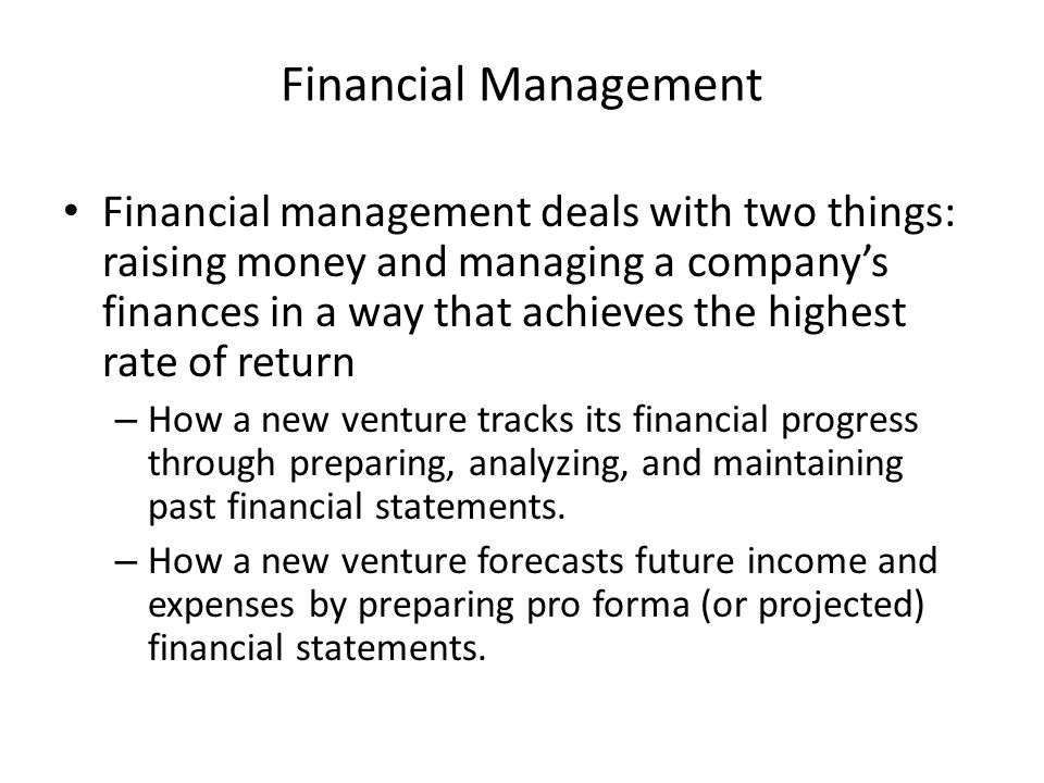 Financial Management Financial management deals with two things: raising money and managing a company's finances in a way that achieves the highest ra