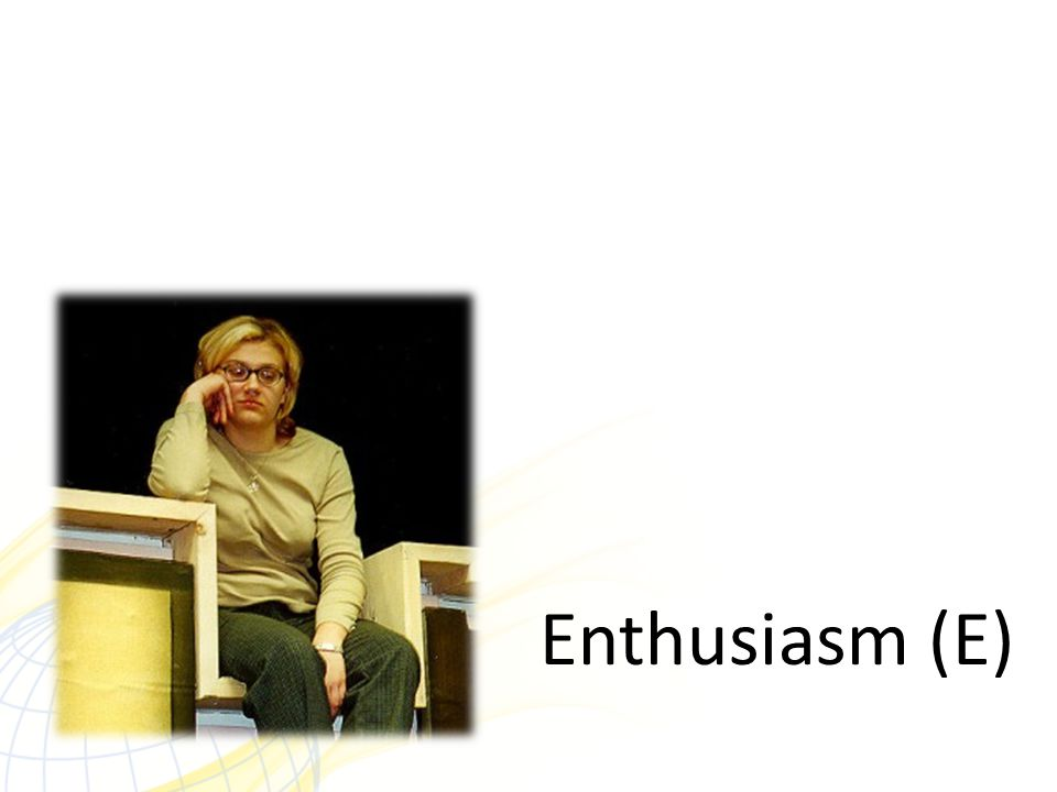 Enthusiasm (E)