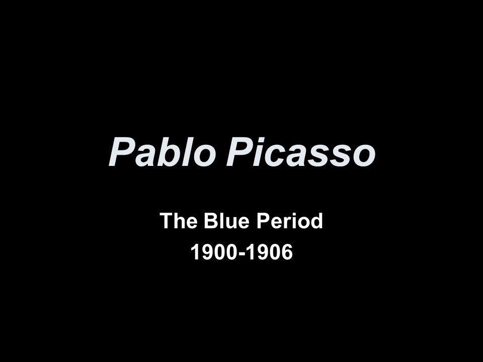 Pablo Picasso The Blue Period 1900-1906