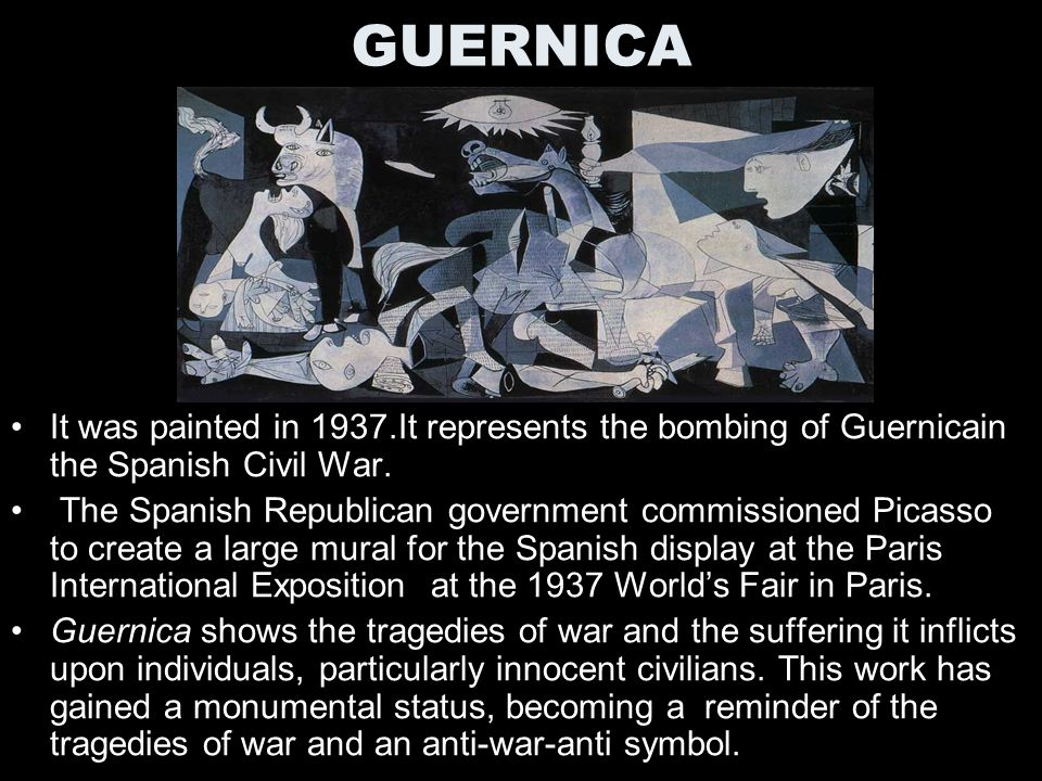 GUERNICA It was painted in 1937.It represents the bombing of Guernicain the Spanish Civil War.
