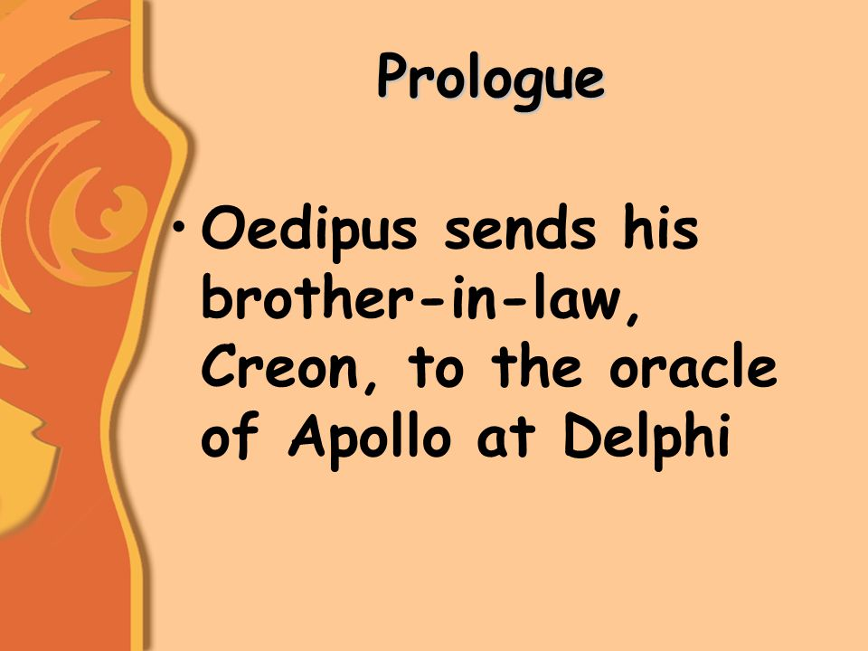 Prologue Oedipus sends his brother-in-law, Creon, to the oracle of Apollo at Delphi