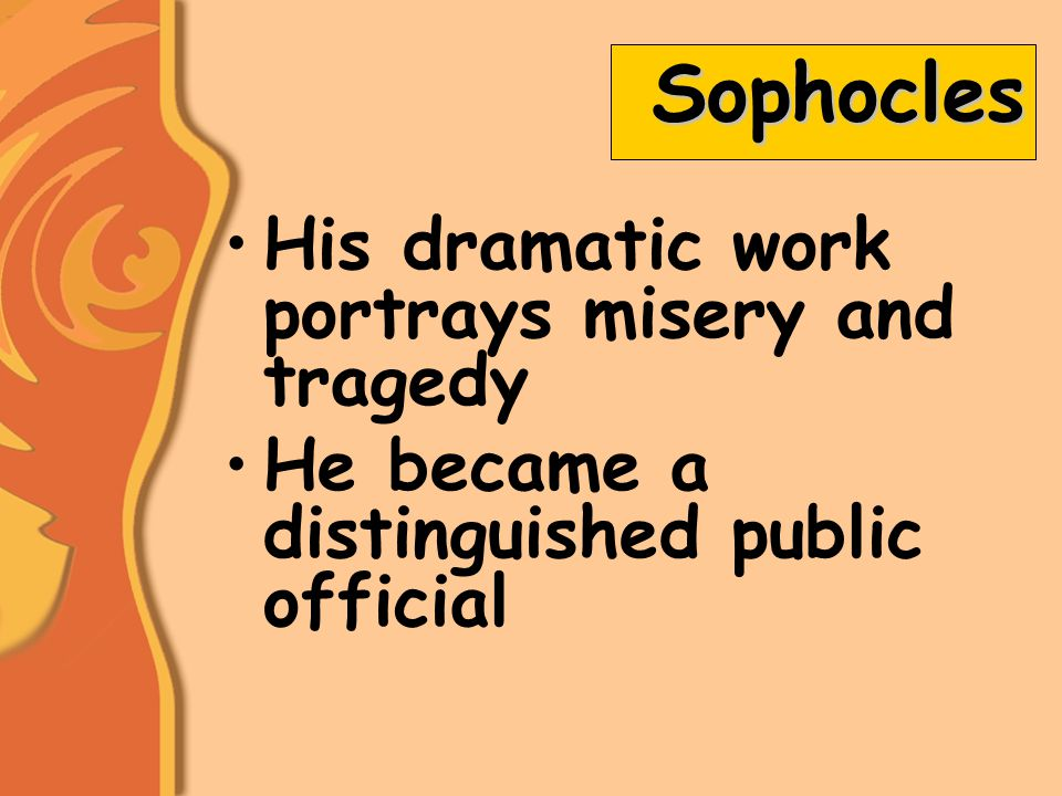 Sophocles His dramatic work portrays misery and tragedy He became a distinguished public official