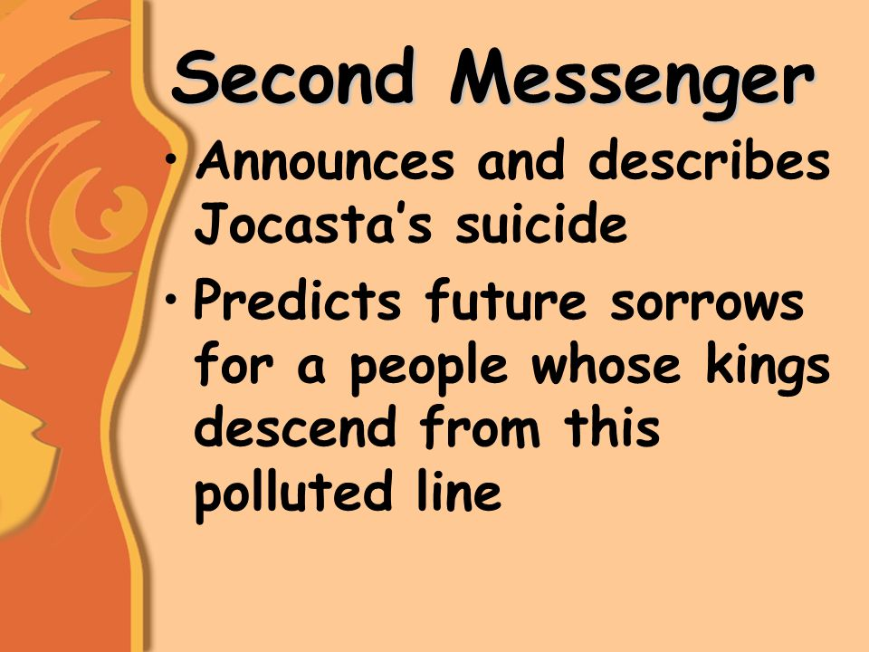 Second Messenger Announces and describes Jocasta's suicide Predicts future sorrows for a people whose kings descend from this polluted line