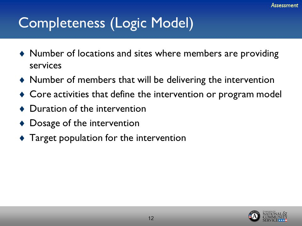 Completeness (Logic Model)  Number of locations and sites where members are providing services  Number of members that will be delivering the interv