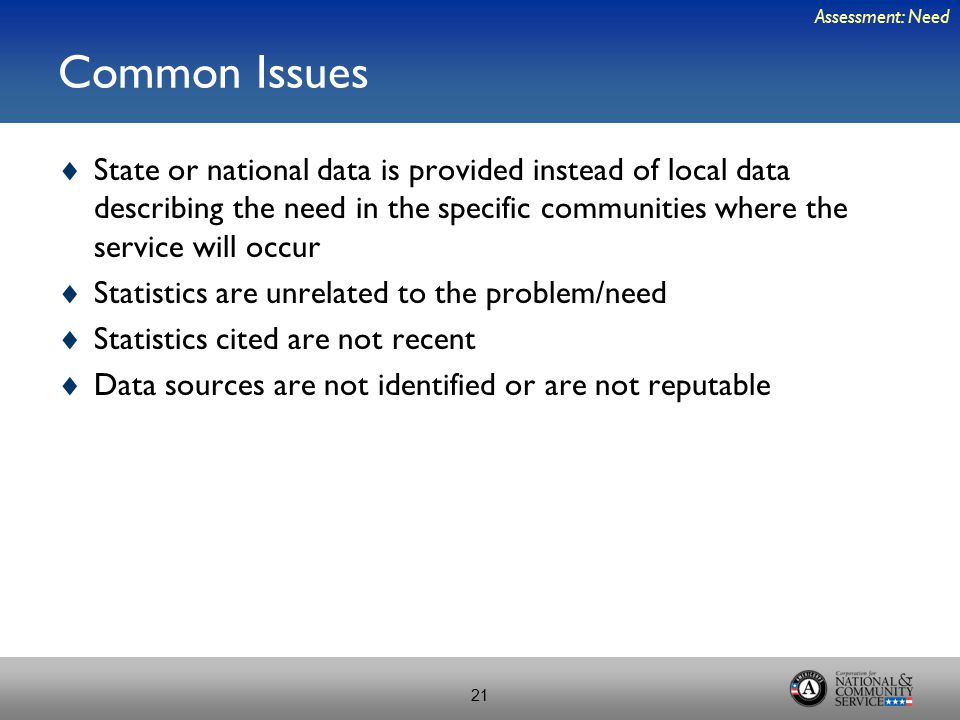 Common Issues  State or national data is provided instead of local data describing the need in the specific communities where the service will occur
