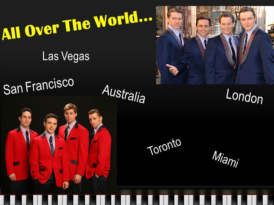 All Over The World... San Francisco London Las Vegas Australia Toronto Miami