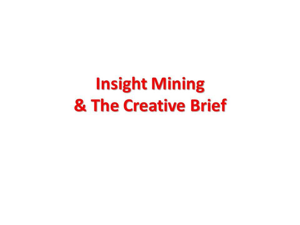 Insight Mining & The Creative Brief