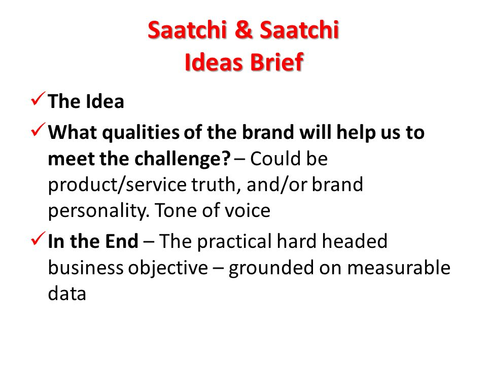 Saatchi & Saatchi Ideas Brief The Idea The Idea What qualities of the brand will help us to meet the challenge.