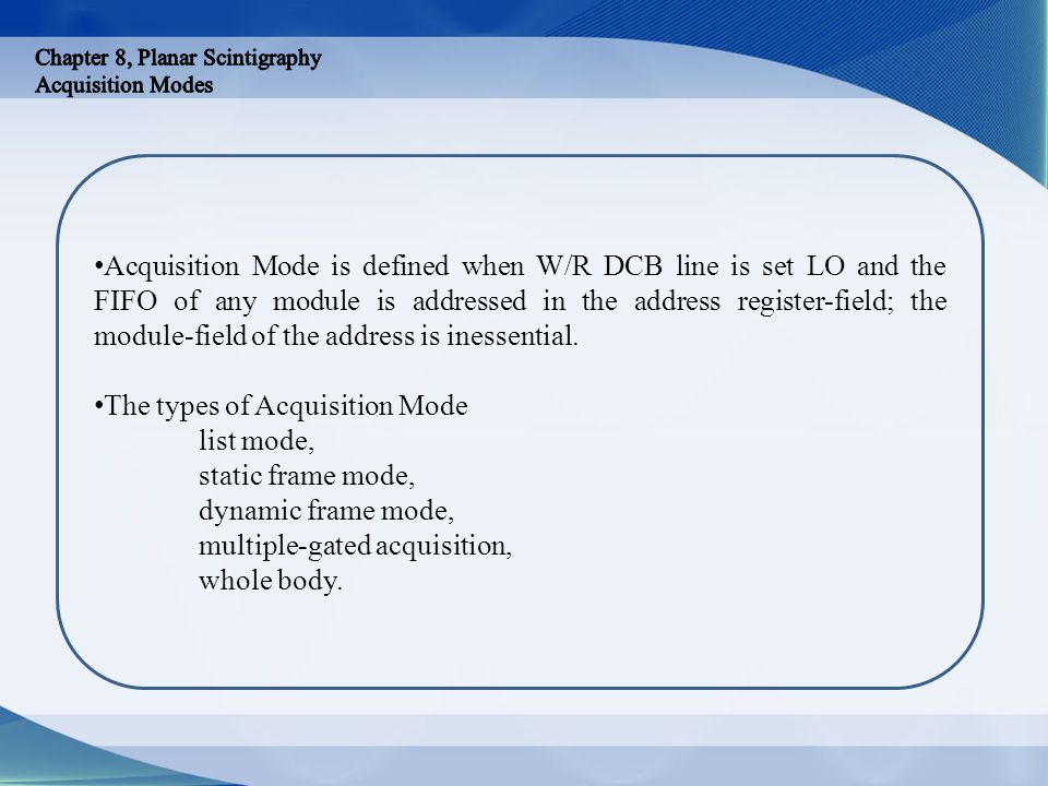 Acquisition Mode is defined when W/R DCB line is set LO and the FIFO of any module is addressed in the address register-field; the module-field of the