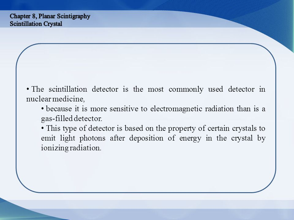 Each gamma photon that interacts in the scintillation crystal produces a burst of light in the crystal, comprising thousands of light or scintillation photons.