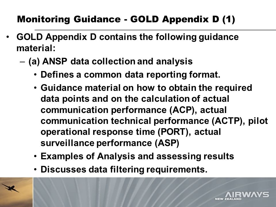 Monitoring Guidance - GOLD Appendix D (1) GOLD Appendix D contains the following guidance material: –(a) ANSP data collection and analysis Defines a c