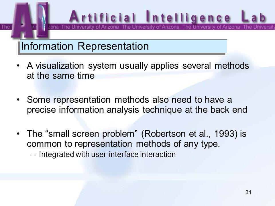 31 Information Representation A visualization system usually applies several methods at the same time Some representation methods also need to have a