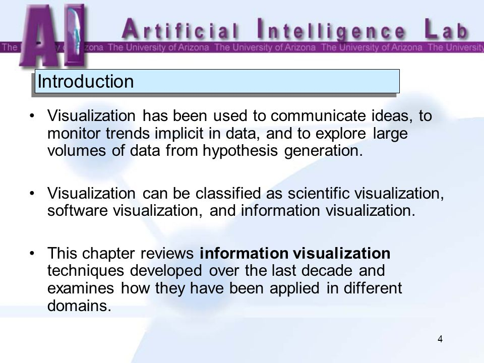 4 Introduction Visualization has been used to communicate ideas, to monitor trends implicit in data, and to explore large volumes of data from hypothesis generation.