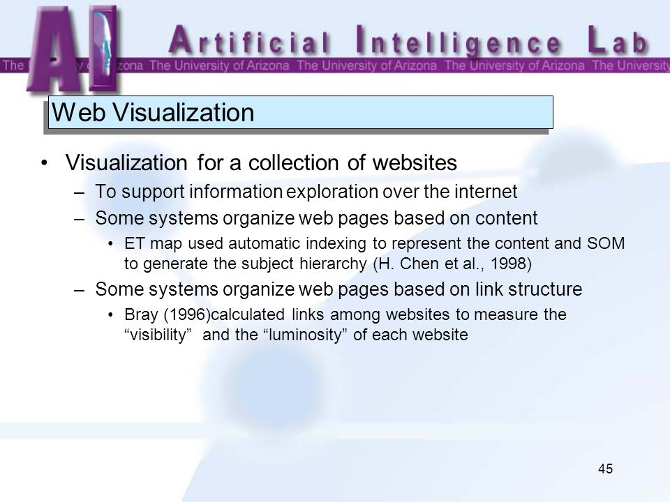 45 Web Visualization Visualization for a collection of websites –To support information exploration over the internet –Some systems organize web pages