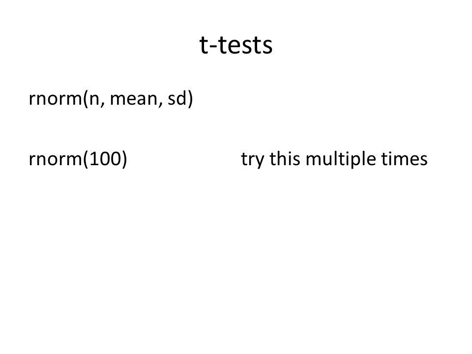 t-tests rnorm(n, mean, sd) rnorm(100)try this multiple times