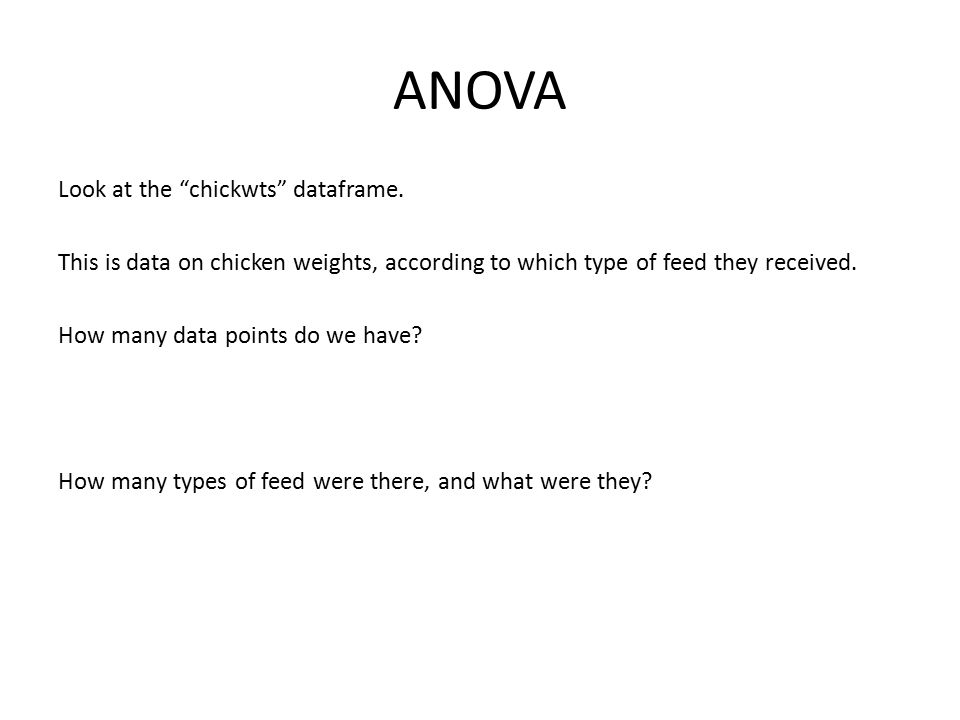 """ANOVA Look at the """"chickwts"""" dataframe. This is data on chicken weights, according to which type of feed they received. How many data points do we hav"""