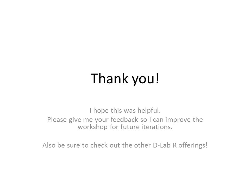 Thank you! I hope this was helpful. Please give me your feedback so I can improve the workshop for future iterations. Also be sure to check out the ot