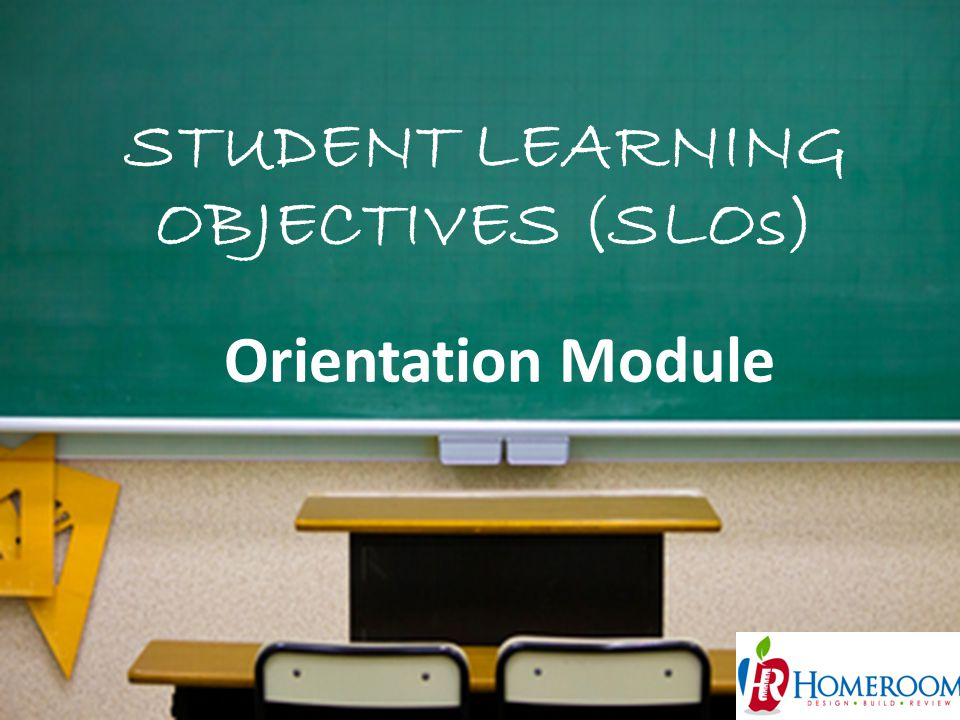 STUDENT LEARNING OBJECTIVES (SLOs) 1 Orientation Module