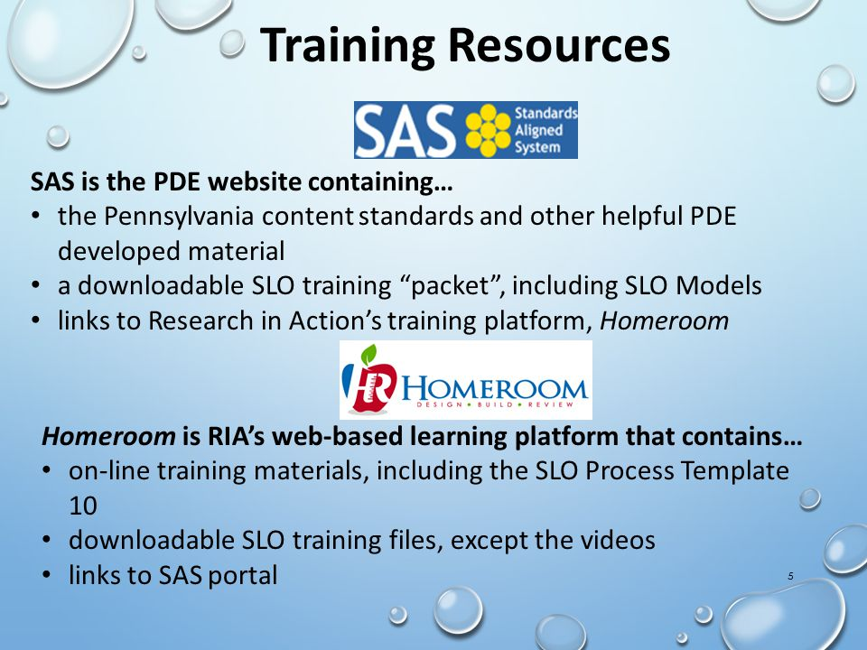 5 Training Resources SAS is the PDE website containing… the Pennsylvania content standards and other helpful PDE developed material a downloadable SLO