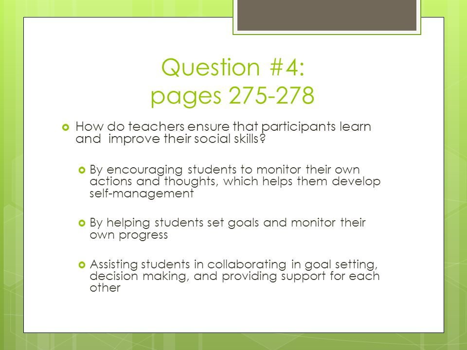 Question #4: pages 275-278  How do teachers ensure that participants learn and improve their social skills.