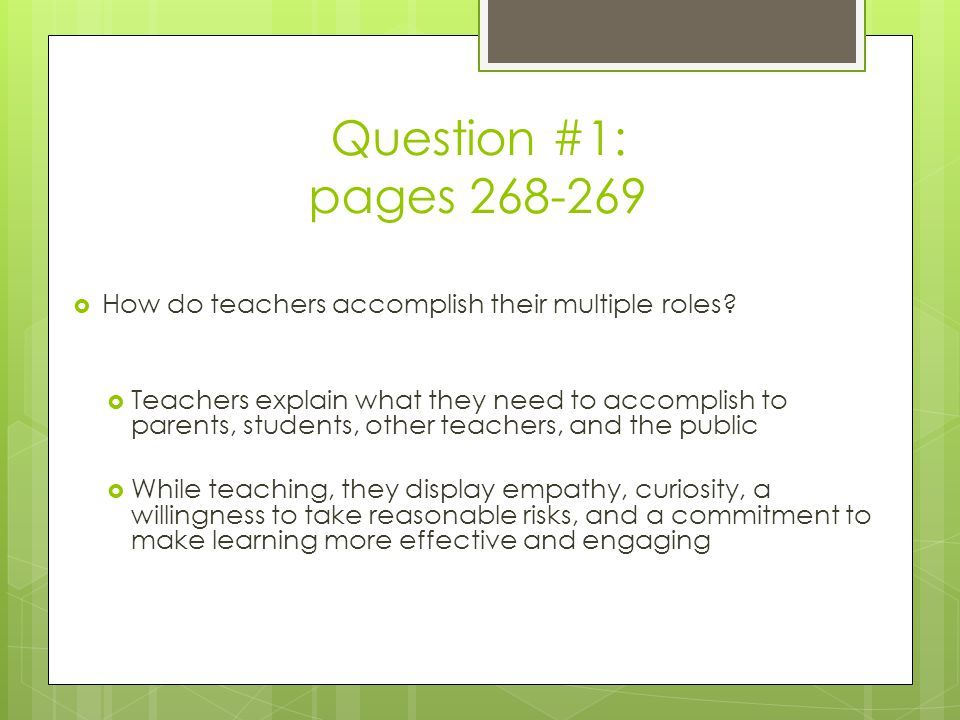 Question #1: pages 268-269  How do teachers accomplish their multiple roles.