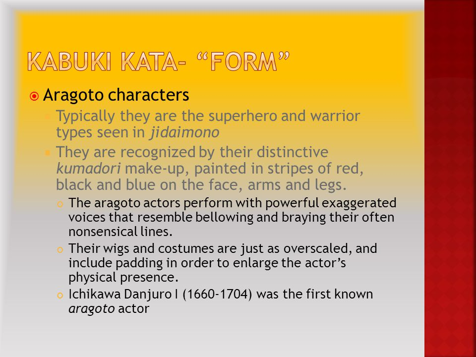  Aragoto characters  Typically they are the superhero and warrior types seen in jidaimono  They are recognized by their distinctive kumadori make-up, painted in stripes of red, black and blue on the face, arms and legs.