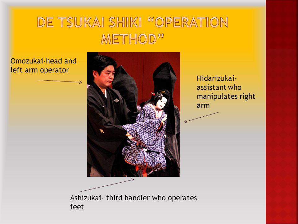 Omozukai-head and left arm operator Hidarizukai- assistant who manipulates right arm Ashizukai- third handler who operates feet