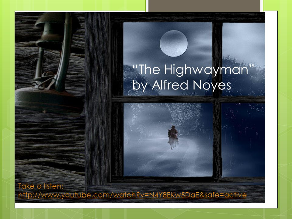 """The Highwayman"" by Alfred Noyes Take a listen: http://www.youtube.com/watch?v=N4Y8EKw5DaE&safe=active http://www.youtube.com/watch?v=N4Y8EKw5DaE&safe"