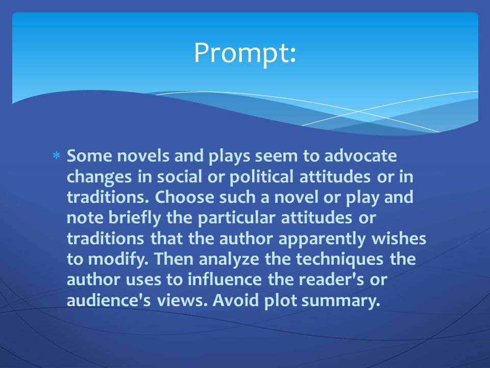  Some novels and plays seem to advocate changes in social or political attitudes or in traditions.  Translation: Choose a novel with a good moral lesson for the time period during which it was published.