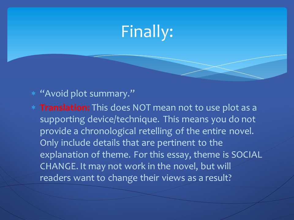 """ """"Avoid plot summary.""""  Translation: This does NOT mean not to use plot as a supporting device/technique. This means you do not provide a chronologi"""