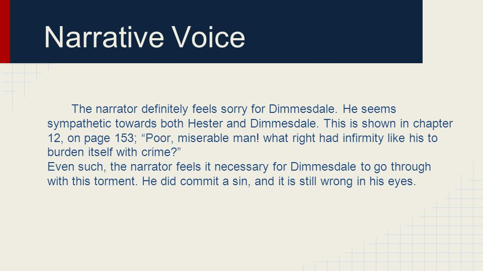 Narrative Voice The narrator definitely feels sorry for Dimmesdale.