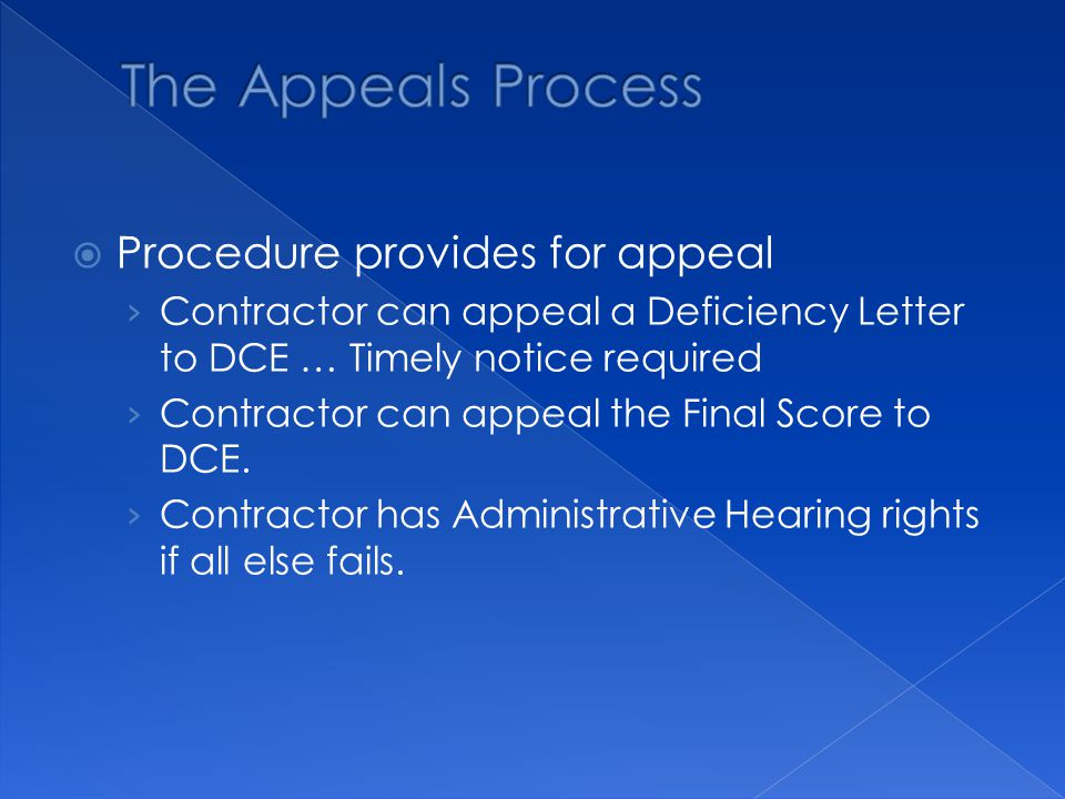  Procedure provides for appeal › Contractor can appeal a Deficiency Letter to DCE … Timely notice required › Contractor can appeal the Final Score to DCE.