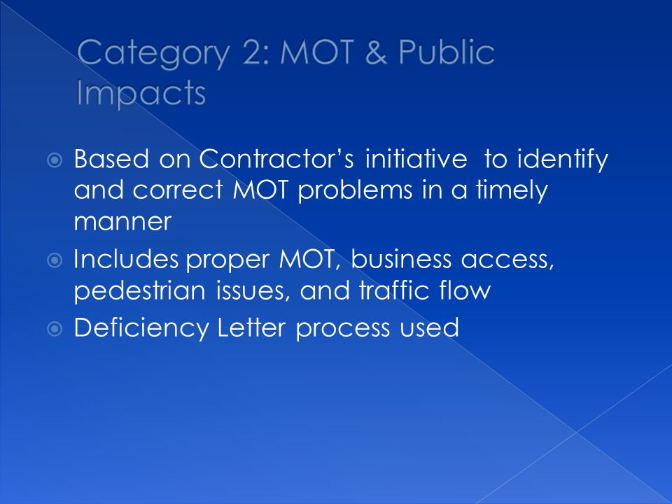 Based on Contractor's initiative to identify and correct MOT problems in a timely manner  Includes proper MOT, business access, pedestrian issues, and traffic flow  Deficiency Letter process used