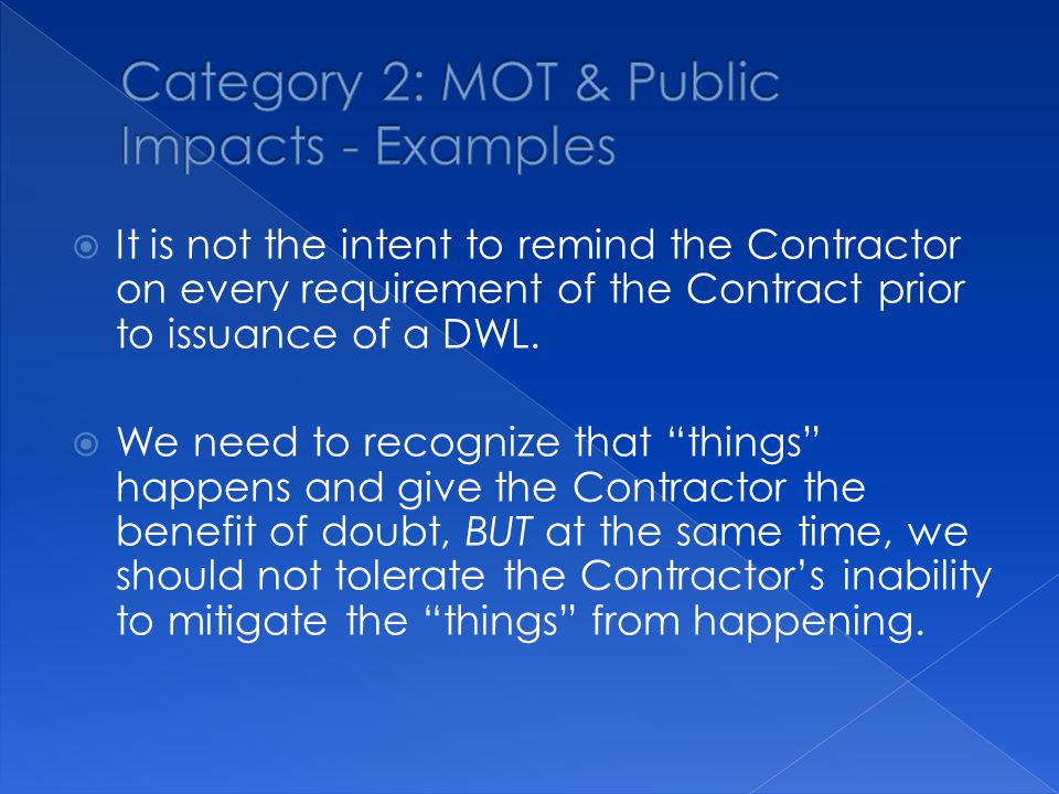  It is not the intent to remind the Contractor on every requirement of the Contract prior to issuance of a DWL.