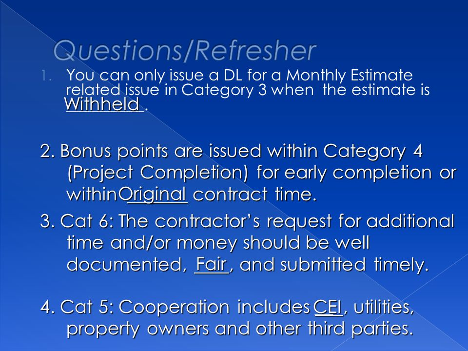1. You can only issue a DL for a Monthly Estimate related issue in Category 3 when the estimate is __________. 2. Bonus points are issued within Categ