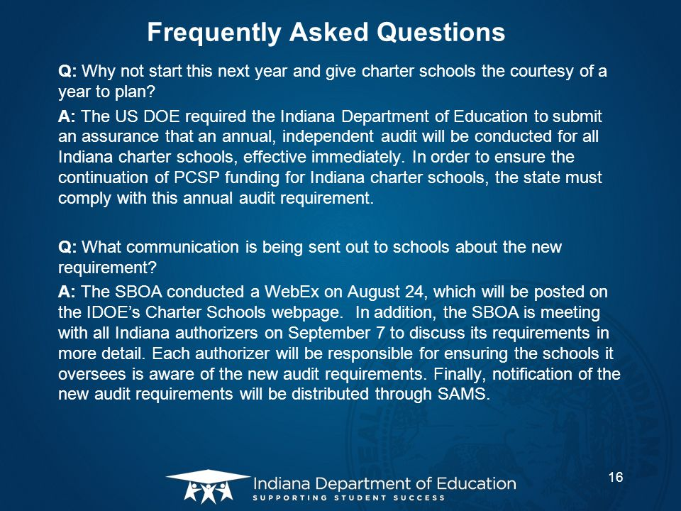 Frequently Asked Questions Q: Why not start this next year and give charter schools the courtesy of a year to plan? A: The US DOE required the Indiana